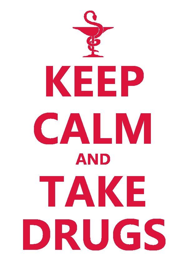 Keep Calm and Take Drugs